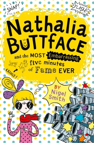 Nathalia Buttface and the Most Embarrassing Five Minutes of Fame Ever (Nathalia Buttface) by Nigel Smith