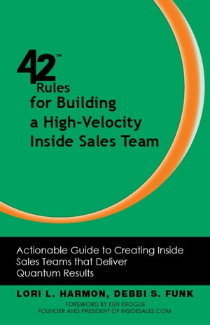 42 Rules for Building a High-Velocity Inside Sales Team: Actionable Guide to Creating Inside Sales Teams that Deliver Quantum Results