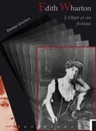 Edith Wharton: L'objet et ses fictions by Denise Ginfray