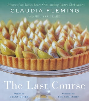 The Last Course: A Cookbook by Claudia Fleming