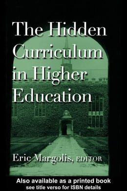 Book The Hidden Curriculum in Higher Education by Margolis, Eric