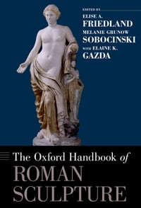 The Oxford Handbook of Roman Sculpture
