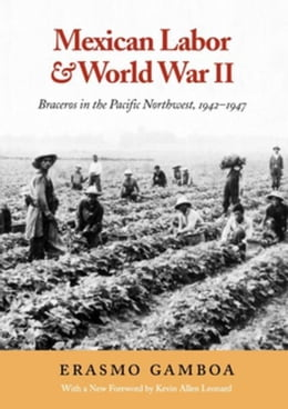 Book Mexican Labor and World War II: Braceros in the Pacific Northwest, 1942-1947 by Gamboa, Erasmo