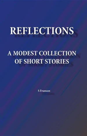 Reflections: A Modest Collection of Short Stories