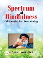 Spectrum of Mindfulness: Osho insights into inner ecology by Dr. Vasant Joshi