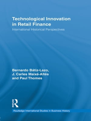 Technological Innovation in Retail Finance International Historical Perspectives