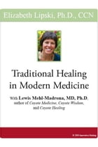 """Traditional Healing in Modern Medicine: With Lewis Mehl-Madrona, MD, PhD, author of """"Coyote…"""