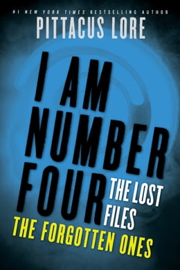 Book I Am Number Four: The Lost Files: The Forgotten Ones by Pittacus Lore