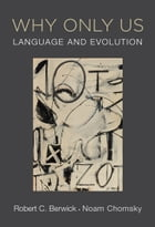 Why Only Us: Language and Evolution by Robert C. Berwick