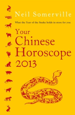 Book Your Chinese Horoscope 2013: What the year of the snake holds in store for you by Neil Somerville