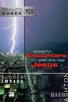 Sudden Impact: Powerful Encounters with the Real Jesus by Mark Ashton