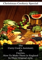 The Curry Cook's Assistant; Or Curries, How To Make Them in England In Their Original style by Daniel Santiagoe