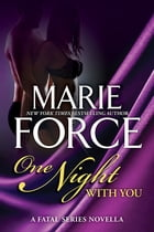 One Night With You: A Fatal Series Prequel Novella by Marie Force