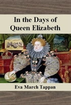 In the Days of Queen Elizabeth by Eva March Tappan