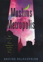 Muslims of Metropolis: The Stories of Three Immigrant Families in the West