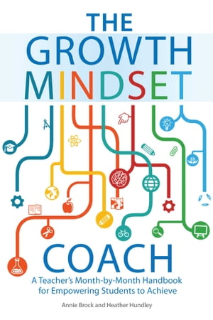 The Growth Mindset Coach: A Teacher's Month-by-Month Handbook for Empowering Students to Achieve by Annie Brock