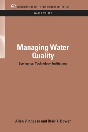 Managing Water Quality Economics,  Technology,  Institutions