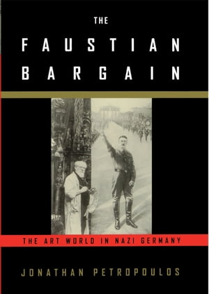 The Faustian Bargain The Art World in Nazi Germany