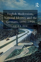 English Modernism, National Identity and the Germans, 1890–1950
