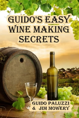 Book Guido's Easy Wine Making Secrets by james mowery