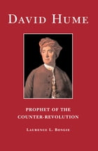 David Hume: Prophet of the Counter-revolution by Laurence L. Bongie
