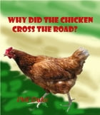 WHY Did the Chicken Cross the Road? by Phillip Duke