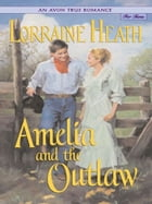An Avon True Romance: Amelia and the Outlaw by Lorraine Heath