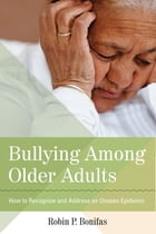 Bullying Among Older Adults: How to Recognize and Address an Unseen Epidemic