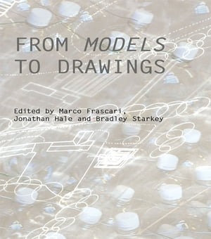 From Models to Drawings Imagination and Representation in Architecture