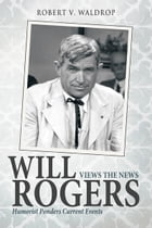 Will Rogers Views the News: Humorist Ponders Current Events by Robert V. Waldrop