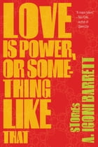 Love Is Power, or Something Like That Cover Image