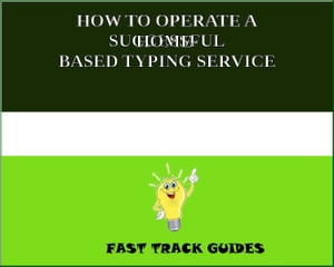 HOW TO OPERATE A SUCCESSFUL HOME- BASED TYPING SERVICE by Alexey