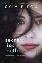Secrets Lies and Truth: A Women's Fiction Collection by Sylvie Fox