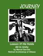 Journey Lesson 37 He Holds All In Unity by Marcel Gervais