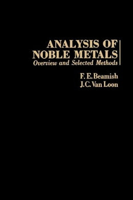 Book Analysis of Noble Metals: Overview and Selected Methods by Beamish, F.E.