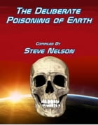 The Deliberate Poisoning of Earth
