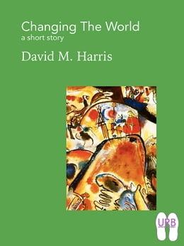 Book Changing the World: a short story by David M. Harris