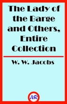 The Lady of the Barge and Others, Entire Collection (Illustrated) by W. W. Jacobs