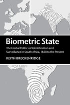 Biometric State: The Global Politics of Identification and Surveillance in South Africa, 1850 to…
