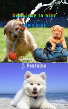 Dogs love to Play: Photo Book by Jamie Fontaine