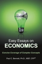 Easy Essays on Economics: Concise Coverage of Complex Concepts