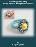 Beaded Wrapped Pearl Ring Beading and Jewelry Making Tutorial Series I36 by Sky Aldovino
