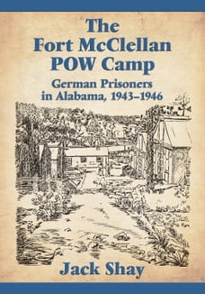 The Fort McClellan POW Camp: German Prisoners in Alabama, 1943–1946