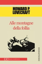 Alle montagne della follia by Howard P. Lowecraft