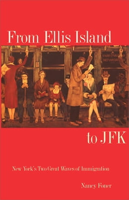 Book From Ellis Island to JFK: New York`s Two Great Waves of Immigration by Professor Nancy Foner