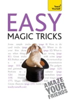 Easy Magic Tricks: Amaze your friends and master extraordinary skills and illusions by Anthony Galvin