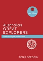 Australia's Great Explorers: Tales of tragedy and triumph by Denis Gregory
