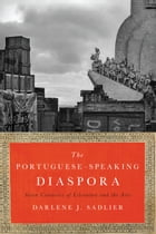 The Portuguese-Speaking Diaspora: Seven Centuries of Literature and the Arts by Darlene J. Sadlier