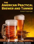 9786069831786 - Joseph Coppinger: The American Practical Brewer and Tanner - Cartea