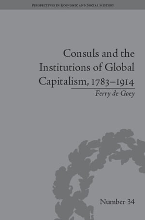 Consuls and the Institutions of Global Capitalism,  1783?1914